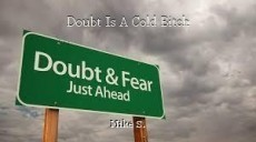 Doubt Is A Cold Bitch