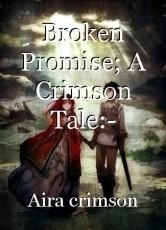 Broken Promise; A Crimson Tale:-