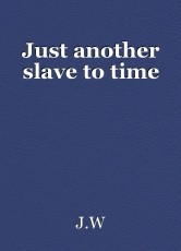 Just another slave to time
