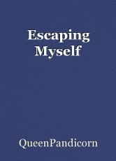 Escaping Myself
