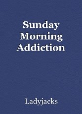 Sunday Morning Addiction