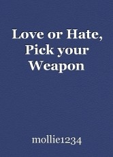 Love or Hate, Pick your Weapon