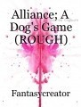 Alliance; A Dog's Game (ROUGH)