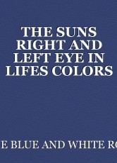 THE SUNS RIGHT AND LEFT EYE IN LIFES COLORS