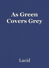 As Green Covers Grey