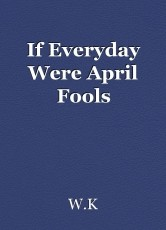 If Everyday Were April Fools