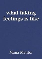 what faking feelings is like