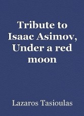 Tribute to Isaac Asimov, Under a red moon