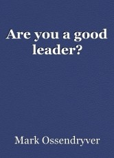 Are you a good leader?