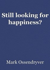 Still looking for happiness?