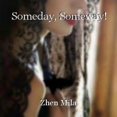 Someday, Someway!