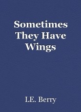 Sometimes They Have Wings