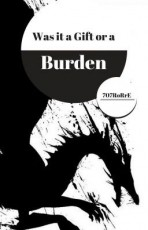 Was it a Burden or Gift?