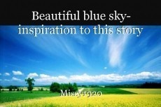 Beautiful blue sky- inspiration to this story