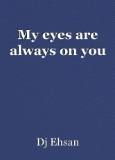 My eyes are always on you