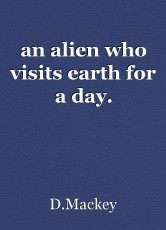 an alien who visits earth for a day.
