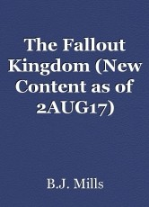 The Fallout Kingdom (New Content as of 2AUG17)
