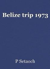 Belize trip 1973