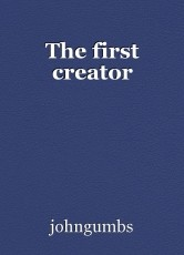 The first creator