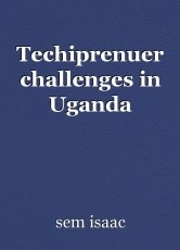 Techiprenuer challenges in Uganda