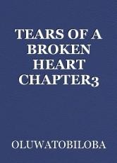 TEARS OF A BROKEN HEART CHAPTER3