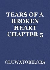 TEARS OF A BROKEN HEART CHAPTER 5