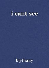 i cant see
