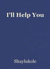 I'll Help You