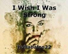 I Wish I Was Strong