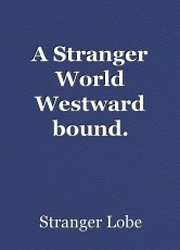 A Stranger World Westward bound.