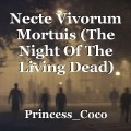 Necte Vivorum Mortuis (The Night Of The Living Dead)