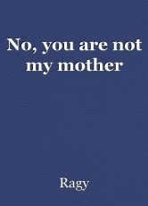 No, you are not my mother