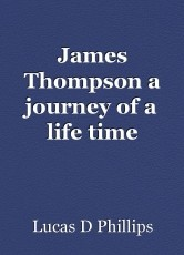 James Thompson a journey of a life time