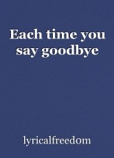 Each time you say goodbye