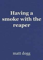 Having a smoke with the reaper
