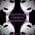 A Beautiful Soul Through Blackened Eyes