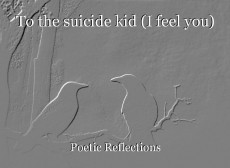 To the suicide kid (I feel you)