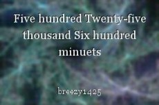 Five hundred Twenty-five thousand Six hundred minuets
