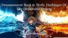 Dreamweaver Book 6; Sloth: Harbinger Of The Deplorable Dream