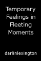 Temporary Feelings in Fleeting Moments