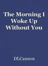 The Morning I Woke Up Without You