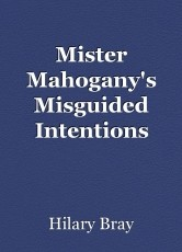 Mister Mahogany's Misguided Intentions