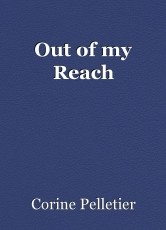 Out of my Reach