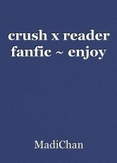 crush x reader fanfic ~ enjoy