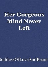 Her Gorgeous Mind Never Left