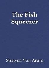 The Fish Squeezer