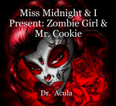 Miss Midnight & I Present: Zombie Girl & Mr. Cookie