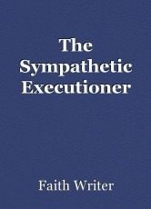 The Sympathetic Executioner