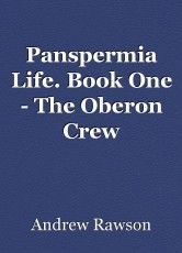Panspermia Life. Book One - The Oberon Crew