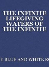 THE INFINITE LIFEGIVING WATERS OF THE INFINITE LIGHT SHINING